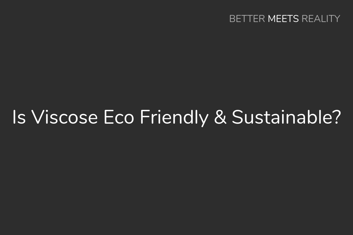 Is Viscose Eco Friendly & Sustainable For Clothing, Fabric & Textiles?