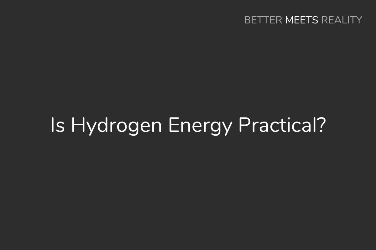 Is Hydrogen Energy Practical? (Cost, Efficiency, Safety, & More)