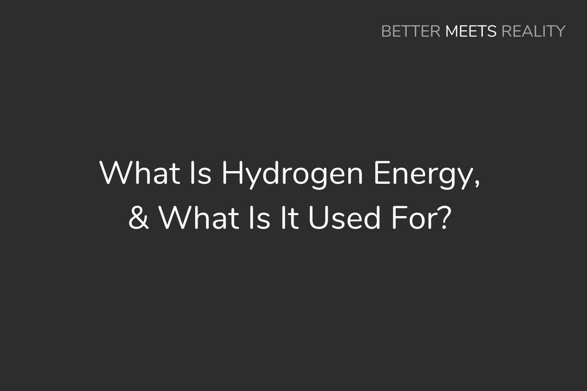 What Is Hydrogen Energy, & What Is It Used For?