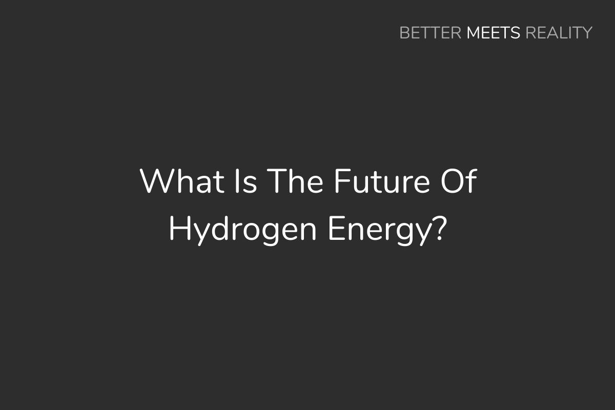 What Is The Future Of Hydrogen Energy?